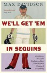 We'll Get 'em in Sequins: Manliness, Yorkshire Cricket and the Century That Changed Everything - Max Davidson