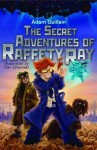 The Secret Adventures of Raffety Ray - Adam Guillain, Dan Chernett
