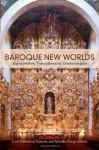 Baroque New Worlds: Representation, Transculturation, Counterconquest - Lois Parkinson Zamora, Monika Kaup, Friedrich Nietzsche, Heinrich Wölfflin, Walter Benjamin, Eugenio d'Ors