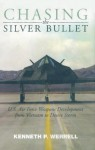 Chasing the Silver Bullet: U.S. Air Force Weapons Development from Vietnam to Desert Storm - Kenneth P. Werrell