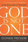 God Is Not One: The Eight Rival Religions That Run The World And Why Their Differences Matter - Stephen R. Prothero