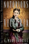 Notorious Victoria: The Life of Victoria Woodhull, Uncensored - Mary Gabriel