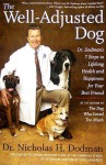 The Well-Adjusted Dog: Dr. Dodman's 7 Steps to Lifelong Health and Happiness for Your BestFriend - Nicholas Dodman