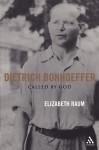 Dietrich Bonhoeffer: Called by God - Elizabeth Raum