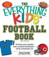 The Everything KIDS' Football Book, 3rd Edition: The all-time greats, legendary teams, and today's favorite players--and tips on playing like a pro (The Everything® Kids Series) - Greg Jacobs