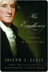 His Excellency: George Washigton - Joseph J. Ellis