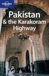 Pakistan & the Karakoram Highway - Sarina Singh, Owen Bennett Jones, John Mock, Kimberley O'Neil, Lindsay Brown, Samina Yasmeen, Lonely Planet