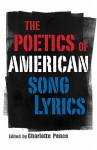 The Poetics of American Song Lyrics - Charlotte Pence, Lamar Alexander, Gordon Ball, Adam Bradley, David Caplan, Wyn Cooper, David Daniel, Stephen M. Deusner, Claudia Emerson, Beth Ann Fennelly, Keith Flynn, Jesse Graves, Peter Guralnick, John Paul Hampstead, Brian Howe, Jill Jones, David Kirby, Robert McParl