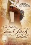 Wie es dem Glück beliebt (German Edition) - Alissa Johnson, Michaela Link