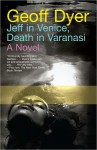 Jeff in Venice, Death in Varanasi Jeff in Venice, Death in Varanasi - Geoff Dyer