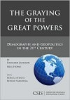 The Graying of the Great Powers: Demography and Geopolitics in the 21st Century (Book) - Richard Jackson, Neil Howe