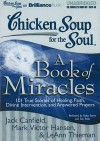 Chicken Soup for the Soul: A Book of Miracles: 101 True Stories of Healing, Faith, Divine Intervention, and Answered Prayers - Jack Canfield, Kathy Garver, Tom Parks, Mark Victor Hansen, LeAnn Thieman