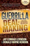 Guerrilla Deal-Making: How to Put the Big Dog on Your Leash and Keep Him There - Jay Conrad Levinson, Donald W. Hendon