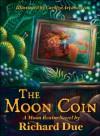 The Moon Coin - Richard Due, Carolyn Arcabascio