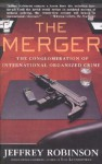 The Merger: The Conglomeration of International Organized Crime - Jeffrey Robinson