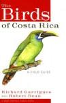 The Birds of Costa Rica: A Field Guide - Richard Garrigues, Robert Dean