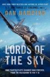 Lords of the Sky: How Fighter Pilots Changed War Forever, from the Red Baron to the F-16 - Dan Hampton, John Pruden