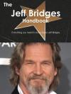 The Jeff Bridges Handbook - Everything You Need to Know about Jeff Bridges - Emily Smith