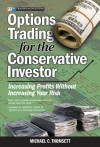 Options Trading for the Conservative Investor: Increasing Profits Without Increasing Your Risk - Michael C. Thomsett