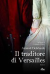 Il traditore di Versailles - Arnaud Delalande, Claudia Lionetti