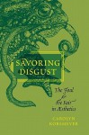 Savoring Disgust: The Foul and the Fair in Aesthetics - Carolyn Korsmeyer