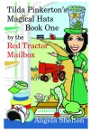 Tilda Pinkerton's Magical Hats ~ by the Red Tractor Mailbox ~ Book One - Angela Shelton