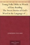 Young Folks' Bible in Words of Easy Reading The Sweet Stories of God's Word in the Language of Childhood - Josephine Pollard
