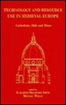 Technology and Resource Use in Medieval Europe: Cathedrals, Mills, and Mines - Elizabeth Smith, Michael Wolfe