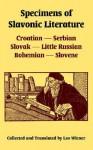 Specimens of Slavonic Literature: Croatian, Serbian, Slovak, Little Russian, Bohemian, Slovene - Leo Wiener