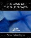 The Land Of The Blue Flower (New Edition) - Frances Hodgson Burnett