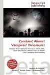 Zombies! Aliens! Vampires! Dinosaurs! - Lambert M. Surhone, Susan F. Marseken
