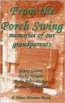 From the Porch Swing - Memories of Our Grandparents - Ginny Greene, Becky Haigler, Kerin Riley-Bishop, Barbara B. Rollins, Teresa Tumminello Brader, Renee Emerson, T. Fox Dunham, Margaret Gish Miller, Violet Greene, Pat Kelsey, Tiffany Streifel McCone, Alice King Greenwood, Linda O'Connell, Johnsie Noel, Jim Pascual Agust