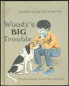 Woody's Big Trouble - Patricia Miles Martin, Paul Galdone