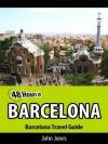 48 Hours in Barcelona (Barcelona Travel Guide) - John Jones
