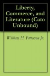 Liberty, Commerce, and Literature (Cato Unbound) - William H. Patterson Jr., Sarah Skwire, Amy H. Sturgis, Frederick Turner, Jason Kuznicki