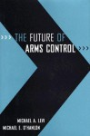 The Future of Arms Control - Michael A. Levi, Michael E. O'Hanlon