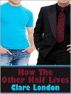How the Other Half Lives - Clare London