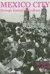 Mexico City Through History and Culture - Linda A. Newson, John King