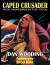 Caped Crusader Rick Wakeman in the 1970s - Dan Wooding, Elton John