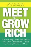 """Meet and Grow Rich: How to Easily Create and Operate Your Own """"Mastermind"""" Group for Health, Wealth, and More - Joe Vitale, Bill Hibbler"""
