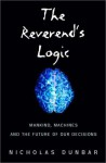 The Reverend's Logic: Mankind, Machines, and the Future of Our Decisions - Nicholas Dunbar, Mike Lynch