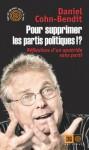 Pour supprimer les partis politiques !?: Réflexions d'un apatride sans parti (Ceux qui marchent contre le vent) - Daniel Cohn-Bendit