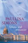 Tatiana und Alexander: Roman (German Edition) - Paullina Simons
