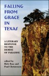 Falling From Grace in Texas: A Literary Response to the Demise of Paradise - Paul Christensen, Rick Bass, Robert Flynn, Laura Furman