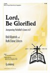"Lord, Be Glorified: Incorporating Pachelbels ""Canon in D"" - Ruth Elaine Schram, Bob Kilpatrick, Johann Pachelbel"