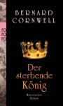 Der sterbende König (The Saxon Stories, #6) - Karolina Fell, Bernard Cornwell