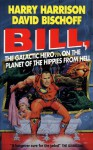Bill, the Galactic Hero on the Planet of the Hippies from Hell (Bill, #6) - Harry Harrison, David Bischoff