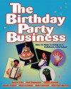 The Birthday Party Business: How to Make a Living as a Children's Entertainer - Bruce Fife, Hal Diamond, Steve Kissell, Robin Vogel, Mary Lostak, Bob Conrad, Marcella Murad
