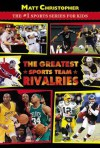 The Greatest Sports Team Rivalries - Matt Christopher
