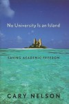 No University Is an Island: Saving Academic Freedom - Cary Nelson